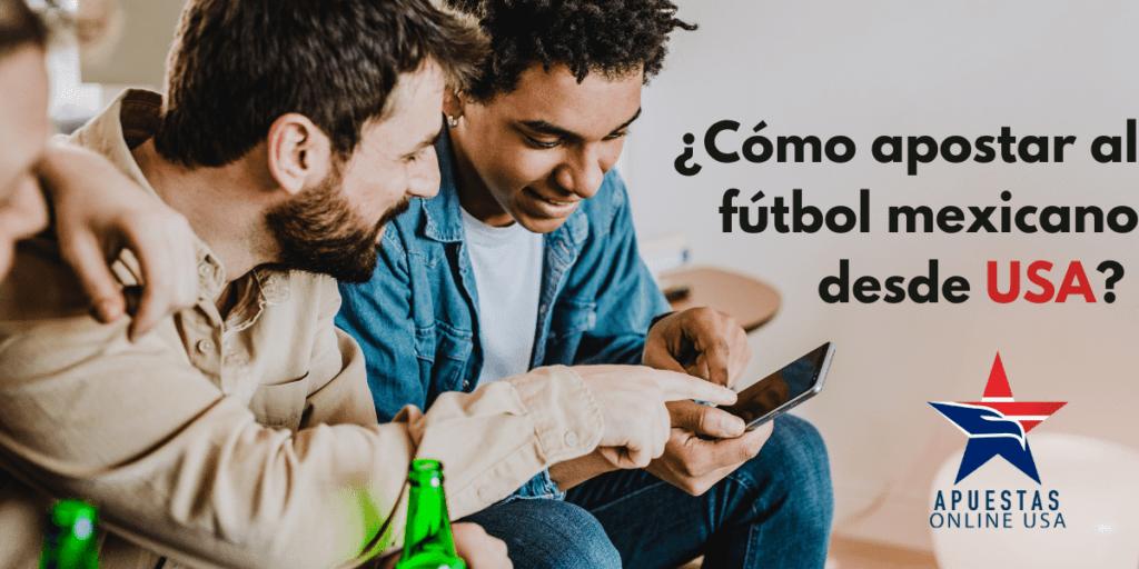 ¿Cómo apostar al fútbol mexicano desde USA?