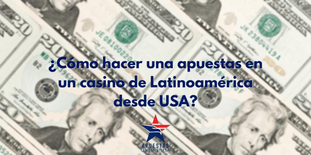 ¿Cómo apostar en casinos de Latinoamérica desde USA?