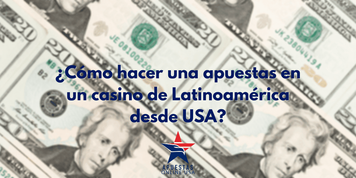 Cómo-hacer-una-apuestas-en-un-casino-de-Latinoamérica-desde-USA