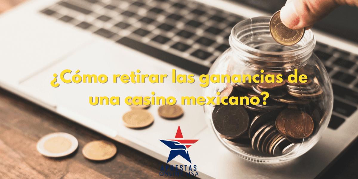 ¿Cómo retirar las ganancias de un casino mexicano?