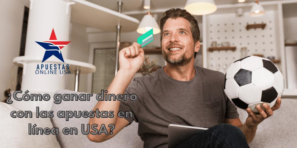 ¿Cómo ganar dinero con las apuestas en línea en USA?