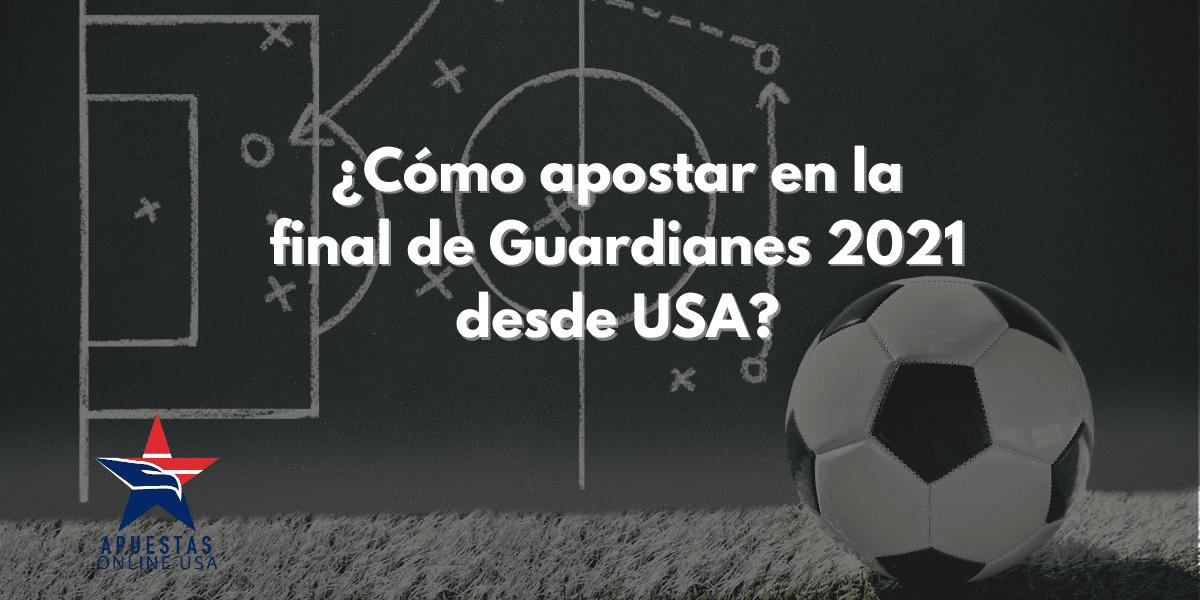 ¿Cómo apostar en la final de Guardianes 2021 desde USA?