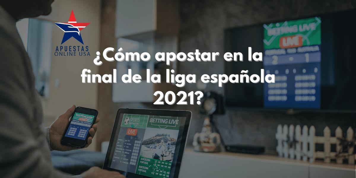 ¿Cómo apostar en la final de la liga española 2021?