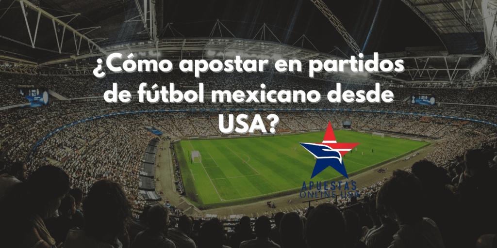 ¿Cómo apostar en partidos de fútbol mexicano desde USA?