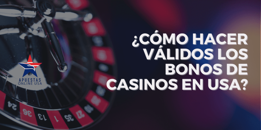 ¿Cómo hacer válidos los bonos de casinos en USA?