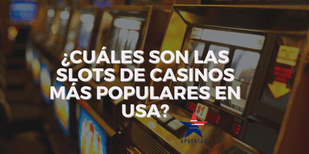 ¿Cuáles son las slots de casinos más populares en USA?