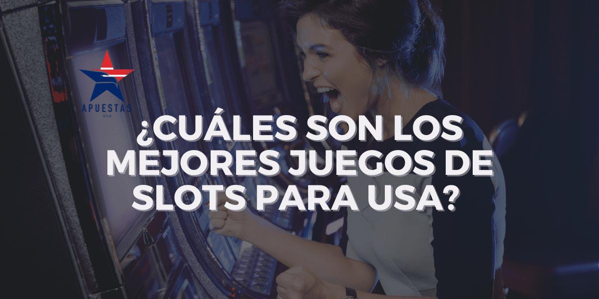 ¿Cuáles son los mejores juegos de slots para USA?