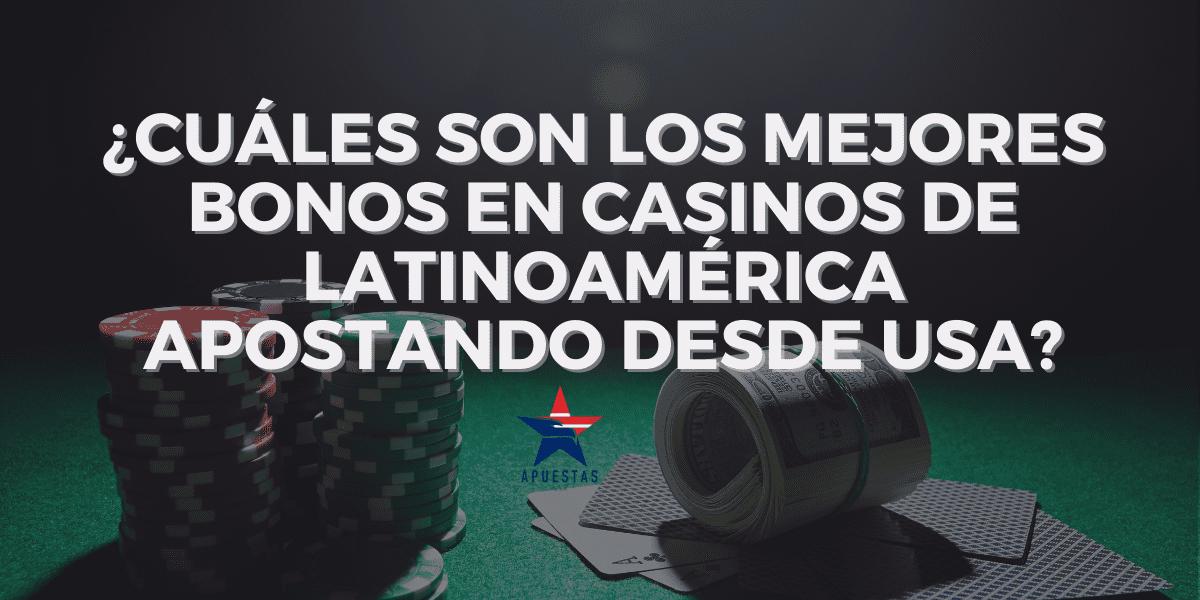 ¿Cuáles son los mejores bonos en casinos de Latinoamérica desde USA?