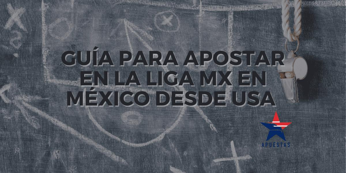Guía para apostar en la Liga MX en México desde USA