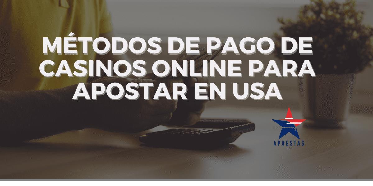 Métodos de pago de casinos online para apostar en USA