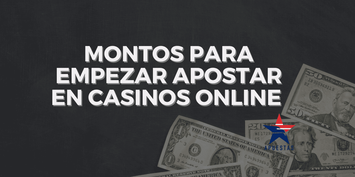 Montos para empezar apostar en casinos online