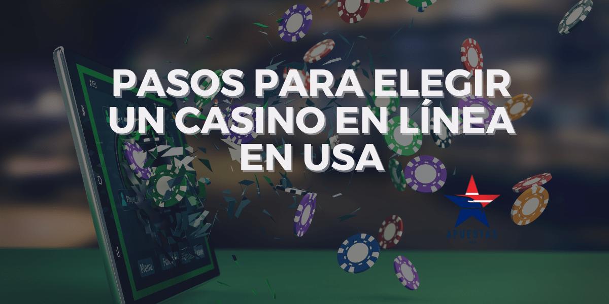 Pasos para Elegir un Casino en Línea en USA