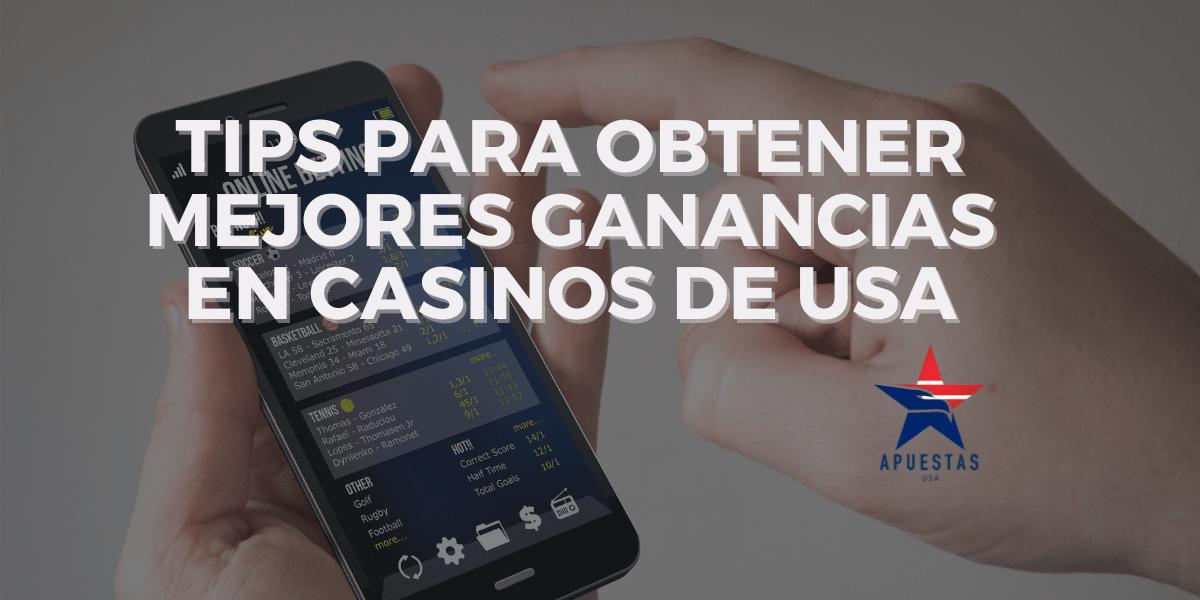 Tips para Obtener Mejores Ganancias en Casinos de USA