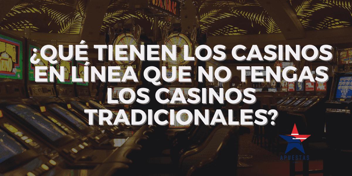 ¿Qué tienen los casinos en línea que no tengas los casinos tradicionales?